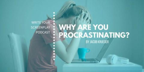 jacob-krueger-studio-podcast-write-your-screenplay-writer-procastination