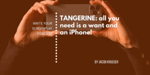 write-your-screenplay-podcast-tangerine-filming-iphone