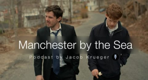 Manchester By The Sea - Podcast Review - Jacob Krueger - Write Your Screenplay